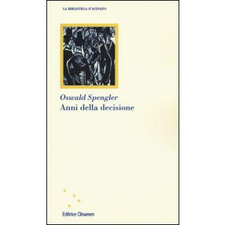 Anni della decisione - Spengler Oswald; Tartarini B. (cur.)