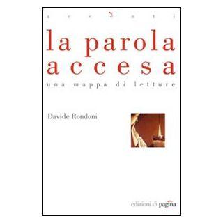 La parola accesa. Una mappa di letture - Rondoni Davide