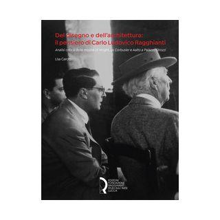 Del disegno e dell'architettura: il pensiero di Carlo Ludovico Ragghianti. Analisi critica delle mostre di Wright, Le Corbusier e Aalto a Palazzo Strozzi - Carotti Lisa