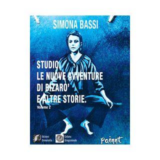 Studio. Le avventure di Bizarò e altre storie. Vol. 2 - Bassi Simona