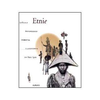 Etnie. La scuola antropologica fiorentina e la fotografia tra '800 e '900. Ediz. illustrata - Chiarelli B. (cur.); Chiozzi P. (cur.)