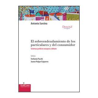 El Sobreendeudamiento de los particulares y del consumidor. Sistemas jurídicos europeos a debate - Sarcina Antonio
