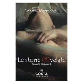 Le storie svelate - Mezzabarba Roberta - Costa