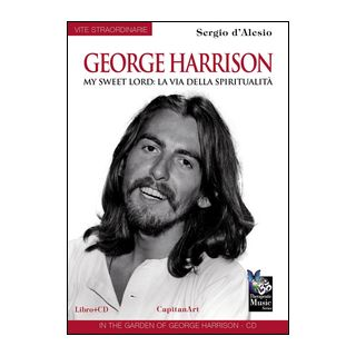 George Harrison. My sweet Lord: la via della spiritualità. Con CD Audio - D'Alesio Sergio