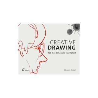 Creative drawing. 100 tips to expand your talent. Ediz. a colori - Rissler Albrecht