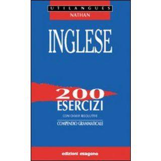 Inglese. 200 esercizi con chiavi risolutive. Compendio grammaticale. Per le Scuole superiori - Ernesto Bignami - Esagono