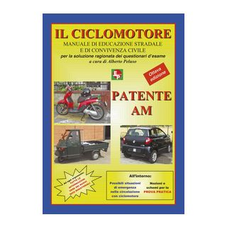 Patente AM. Il ciclomotore. Manuale di educazione stradale e di convivenza civile per la soluzione ragionata dei questionari d'esame - Peluso A. (cur.)