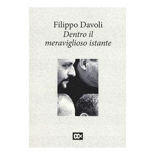 Dentro il meraviglioso istante - Davoli Filippo; Rondoni D. (cur.) - Edizioni della Meridiana