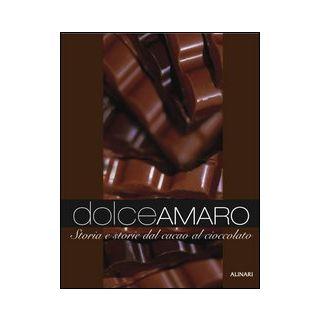 Dolceamaro. Storia e storie dal cacao al cioccolato. Ediz. illustrata - De Palma F. (cur.)