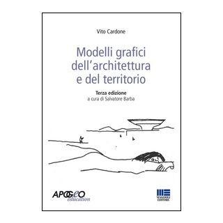Modelli grafici dell'architettura e del territorio. Ediz. illustrata - Cardone Vito; Barba S. (cur.)