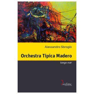 Orchestra Tipica Madero. Tango noir - Sbrogiò Alessandro