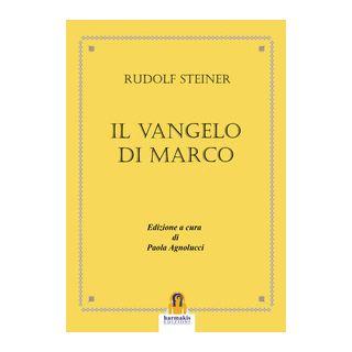 Il Vangelo di Marco - Steiner Rudolf; Agnolucci P. (cur.)