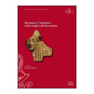 Ravenna e l'Adriatico dalle origini all'età romana - Boschi F. (cur.)