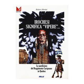 Irochesi significa «vipere». La spedizione del reggimento Carignano in Quebec - Albertini Roberto