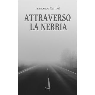 Attraverso la nebbia - Carniel Francesco