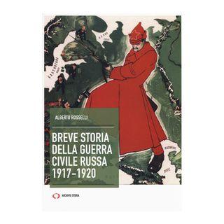 Breve storia della guerra civile russa 1917-1920 - Rosselli Alberto