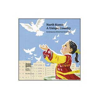 North Korea: a unique country. Contemporary artists from North Korea. Ediz. multilingue -