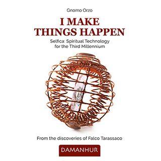 I make things happen. Selfica: spiritual technology for the third millennium. Ediz. bilingue - Gnomo Orzo
