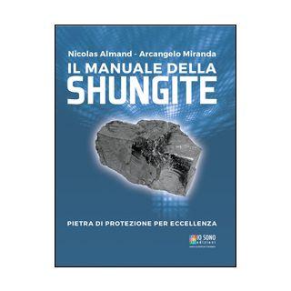 Il manuale della shungite. Pietra di protezione per eccellenza - Almand Nicolas; Miranda Arcangelo