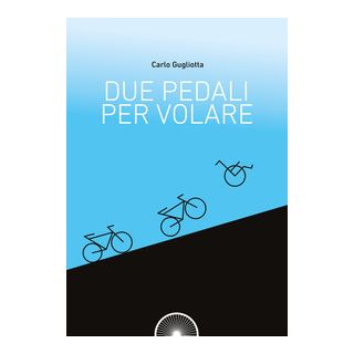 Due pedali per volare - Gugliotta Carlo