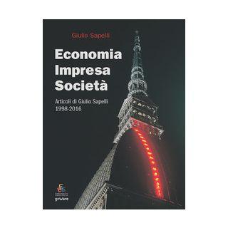 Economia, impresa, società. Articoli di Giulio Sapelli 1998-2016 - Sapelli Giulio