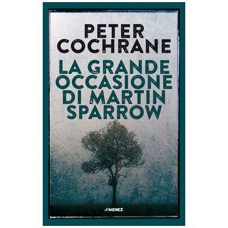 La grande occasione di Martin Sparrow - Cochrane Peter