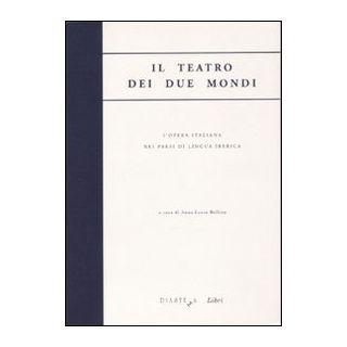 Il teatro dei due mondi. L'opera italiana nei paesi di lingua iberica -