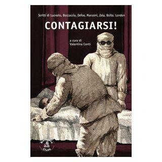 Contagiarsi! Scritti di Lucrezio, Boccaccio, Defoe, Manzoni, Zola, Boito, London - Conti V. (cur.)