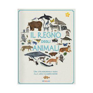 Il regno degli animali. Una straordinaria guida alla loro classificazione - Oseid Kelsey