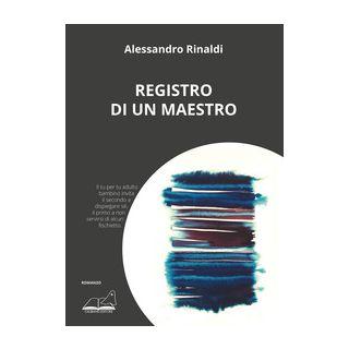Registro di un maestro - Rinaldi Alessandro