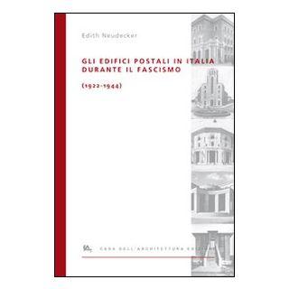Gli edifici postali in Italia durante il fascismo (1922-1944). Ediz. illustrata - Neudecker Edith