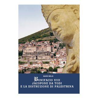 Bonifacio VIII Jacopone da Todi e la distruzione di Palestrina - Melis Mario