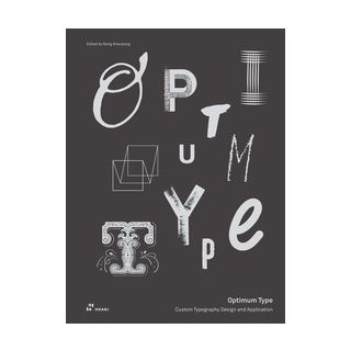 Optimum type. Custom typography design and application - Shaoqiang W. (cur.)