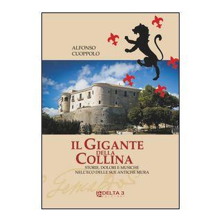Il gigante della collina. Storie, dolori e musiche nell'eco delle sue antiche mura - Cuoppolo Alfonso