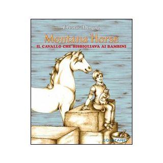 Montana Horse. Il cavallo che bisbigliava ai bambini - Magni Elena