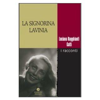 La signorina Lavinia. I racconti - Ragghianti Gatti Luciana