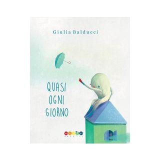 Quasi ogni giorno - Balducci Giulia