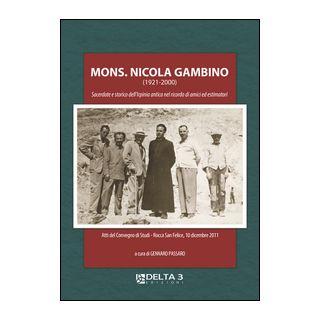 Mons. Nicola Gambino (1921-2000). Sacerdote e storico dell'Irpinia antica nel ricordo di amici ed estimatori. Atti del Convegno di studi (Rocca San Felice, 10 dicembre 2011) - Passaro G. (cur.)