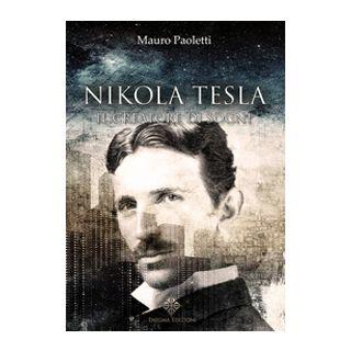 Nikola Tesla. Il creatore di sogni - Paoletti Mauro