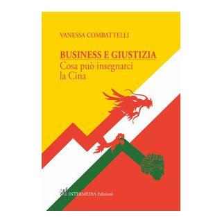 Business e giustizia. Cosa può insegnarci la Cina - Combattelli Vanessa - Intermedia Edizioni (Claudio Lattanzi)