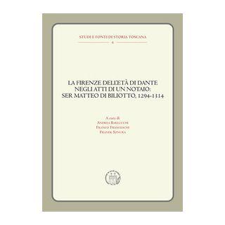 La Firenze dell'età di Dante negli atti di un notaio: Ser Matteo di Biliotto, 1294-1314 - Barlucchi A. (cur.); Franceschi F. (cur.); Sznura F. (cur.) - editpress
