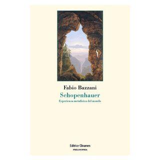 Schopenhauer. Esperienza metafisica del mondo - Bazzani Fabio