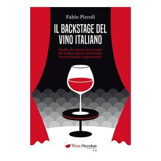 Il backstage del vino italiano. Quello che spesso non si vede del nostro settore vitivinicolo, tra rivoluzioni e opportunità - Piccoli Fabio