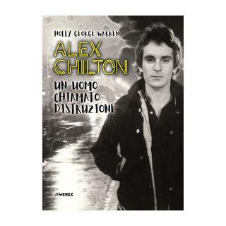Alex Chilton. Un uomo chiamato distruzione - George-Warren Holly