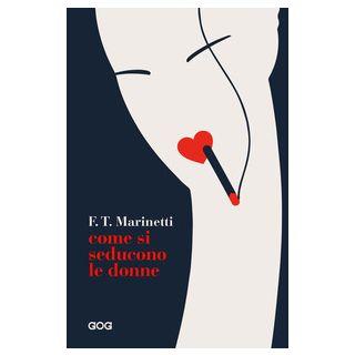 Come si seducono le donne - Marinetti Filippo Tommaso