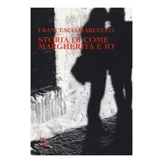 Storia di come Margherita e io. Slanci, disastri, due fughe e un segreto - Marcello Francesco