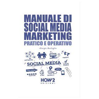 Manuale di social media marketing. Pratico e operativo - Bertoglio Giorgia