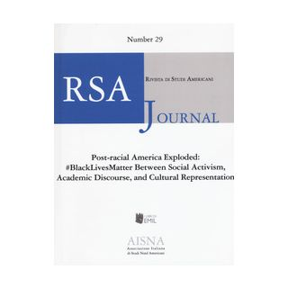 RSA journal. Rivista di studi americani. Vol. 29: #BlackLivesMatter Between social. Activism, academic discourse, and cultural representation - Fusco G. (cur.); Scacchi A. (cur.)
