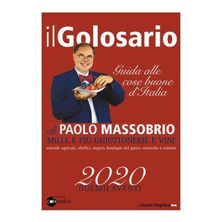 Il golosario 2020. Guida alle cose buone d'Italia - Massobrio Paolo