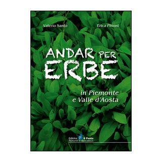 Andar per erbe in Piemonte e Val d'Aosta - Sanfo Valerio; Pittoni Erica